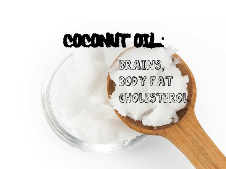 Coconut Oil: Brains, Body Fat & Cholesterol